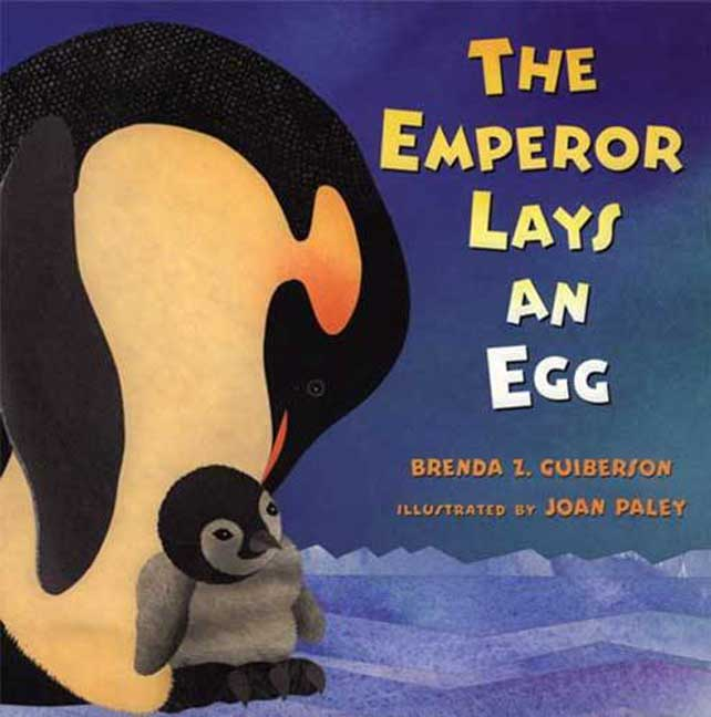 The Emperor Lays An Egg By Guiberson, Brenda Z./ Paley, Joan (ILT)